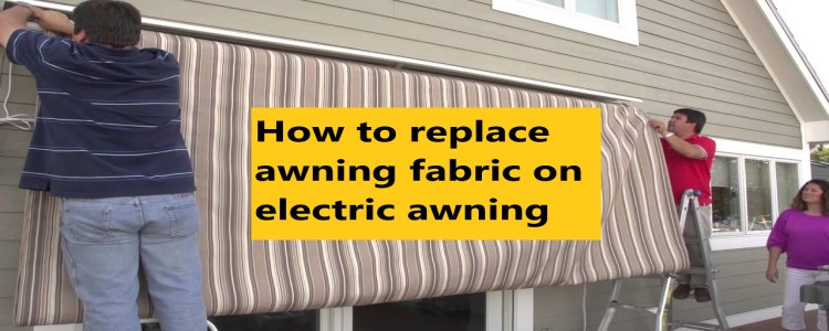 How to replace awning fabric on electric awning