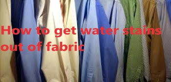 how to get water stains out of fabric and clothes