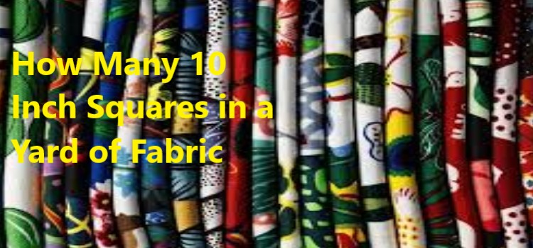 How Many 10 Inch Squares in a Yard of Fabric