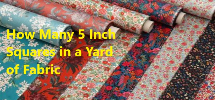 How Many 5 Inch Squares in a Yard of Fabric