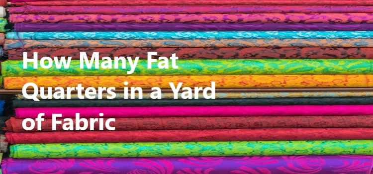 How Many Fat Quarters in a Yard of Fabric