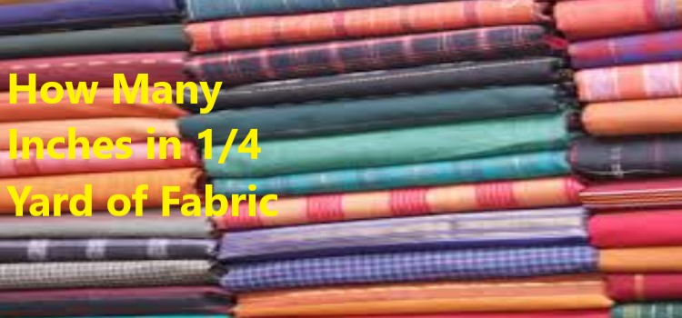 How Many Inches in 1/4 Yard of Fabric
