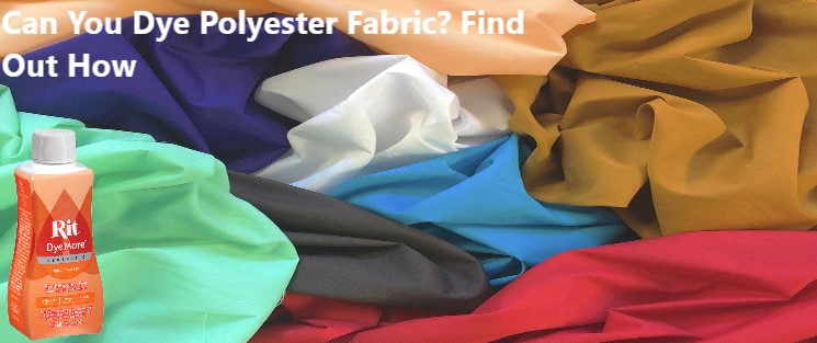 Can You Dye Polyester Fabric