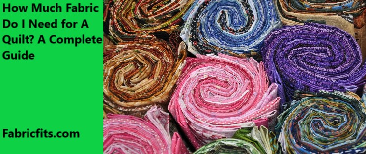 How Much Fabric Do I Need for A Quilt